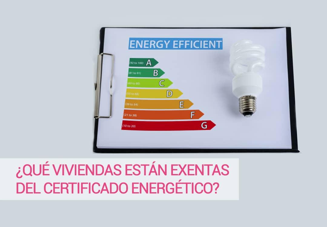 ¿QUÉ VIVIENDAS ESTÁN EXENTAS DEL CERTIFICADO ENERGÉTICO?